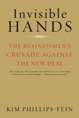 Download and Read Online Invisible Hands: The Businessmen's Crusade Against the New Deal