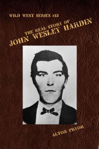 The Real Story of John Wesley Hardin, The Meanest s.o.b. in the Old West