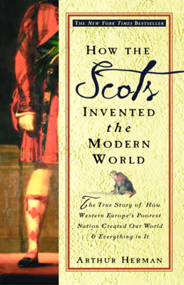 How the Scots Invented the Modern World - Arthur Herman book