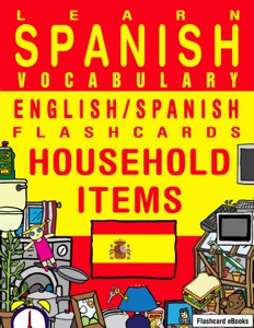 Learn Spanish Vocabulary: English/Spanish Flashcards - Household Items Book Cover