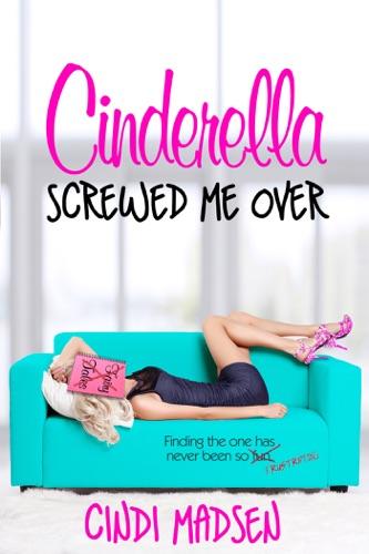 Cindi Madsen - Cinderella Screwed Me Over