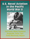 US Naval Aviation In The Pacific World War II - Pearl Harbor Midway Guadalcanal Bougainville Tarawa Toyko Tactical Effectiveness Weapons