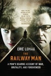 The Railway Man A POWs Searing Account Of War Brutality And Forgiveness Movie Tie-in Editions