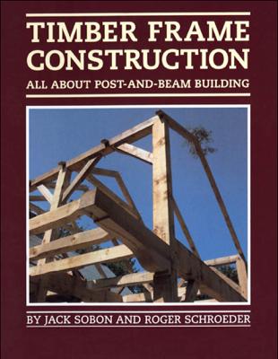 Timber Frame Construction - Jack A. Sobon & Roger Schroeder book