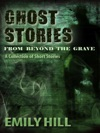 Ghost Stories From Beyond The Grave A Collection Of Short Stories