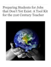 Preparing Students For Jobs That Dont Yet Exist A Tool Kit For The 21st Century Teacher