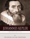 The Scientific Revolution The Life And Legacy Of Johannes Kepler