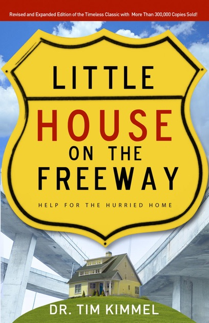 Little House On The Freeway By Tim Kimmel On Apple Books