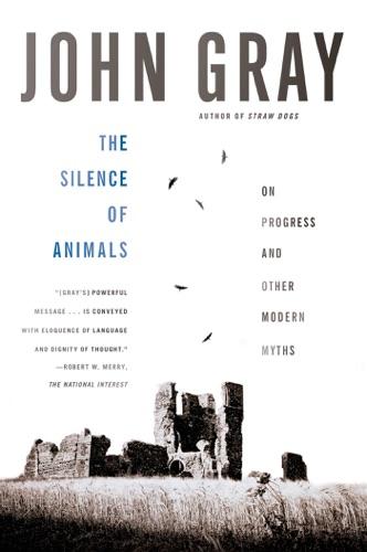 John Gray - The Silence of Animals