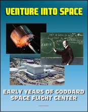 Venture into Space: Early Years of Goddard Space Flight Center - Vanguard, Mercury Tracking, Explorer, Pioneer, Tiros, Telstar, Relay, Syncom Satellites (NASA SP-4301)