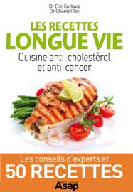 Les recettes longue vie : cuisine anti-cholestérol et anti-cancer