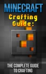 Minecraft Crafting Guide The Complete Guide To Crafting