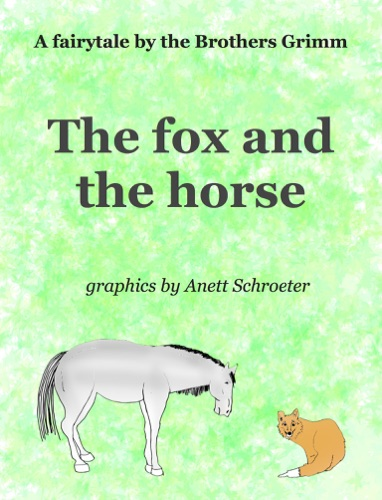 Anett Schroeter, Andreas Schroeter & The Brothers Grimm - The fox and the horse