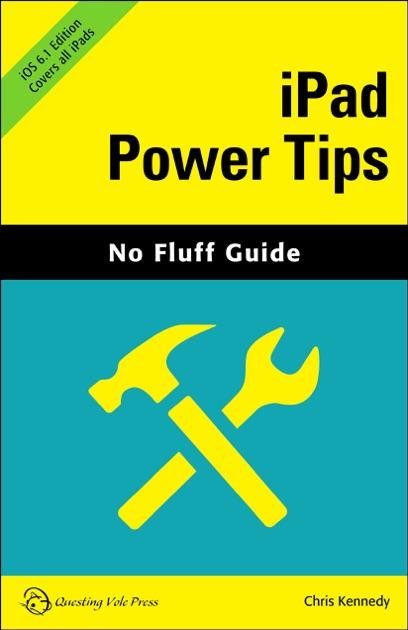 iPad Power Tips, iOS 6.1 Edition (No Fluff Guide)