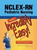 NCLEX-RN® Pediatric Nursing Made Incredibly Easy!®