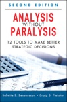 Analysis Without Paralysis 12 Tools To Make Better Strategic Decisions 2e