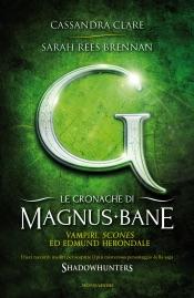 Le cronache di Magnus Bane - 3. Vampiri, scones ed Edmund Herondale