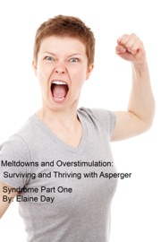 MELTDOWNS AND OVERSTIMULATION: TIPS FOR SURVIVING AND THRIVING WITH ASPERGER SYNDROME PART ONE