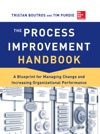 The Process Improvement Handbook A Blueprint For Managing Change And Increasing Organizational Performance