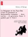 La Belgique Et Les Pays-Bas Avant Et Pendant La Domination Romaine  Avec Cartes  Et Gravures Tom 3 Publi Par C Piot