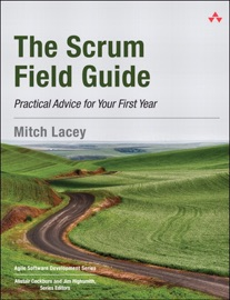 Scrum Field Guide, The: Practical Advice for Your First Year - Mitch Lacey