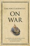 Carl Von Clausewitzs On War