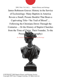 James Robinson Graves: History in the Service of Ecclesiology: Many Baptists in America Revere a Small, Prosaic Booklet That Bears a Captivating Title--