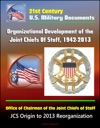 21st Century US Military Documents Organizational Development Of The Joint Chiefs Of Staff 1942-2013 Office Of Chairman Of The Joint Chiefs Of Staff - JCS Origin To 2013 Reorganization