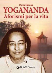 Aforismi per la vita da Paramhansa Yogananda