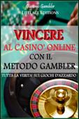 Vincere al Casinò Online con il Metodo Gambler -