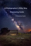 A Photographers Milky Way Processing Guide A Photoshop HowTo