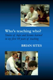 Who's Teaching Who? Stories of hope and lessons learned in my first 10 years of teaching