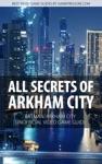 All Secrets Of Arkham City - Batman Arkham City Unofficial Video Game Guide
