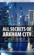 All Secrets of Arkham City - Batman: Arkham City Unofficial Video Game Guide