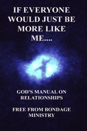 If Everyone Would Just Be More Like Me..... God's Manual On Relationships. book