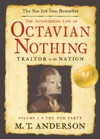 The Astonishing Life Of Octavian Nothing Traitor To The Nation Volume I