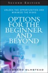 Options For The Beginner And Beyond Unlock The Opportunities And Minimize The Risks 2e