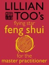 Lillian Toos Flying Star Feng Shui For The Master Practitioner