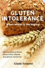 Gluten Intolerance: When Wheat Is The Enemy