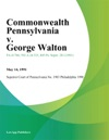 Commonwealth Pennsylvania V George Walton