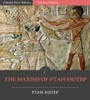 The Maxims of Ptah-Hotep