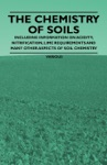 The Chemistry Of Soils - Including Information On Acidity Nitrification Lime Requirements And Many Other Aspects Of Soil Chemistry