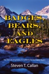 Badges Bears And Eagles The True Life Adventures Of A California Fish And Game Warden