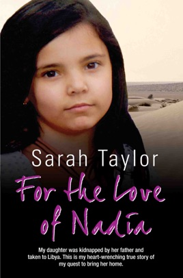 ‎For the Love of Nadia - My daughter was kidnapped by her father and taken  to Libya  This is my heart-wrenching true story of my quest to bring her