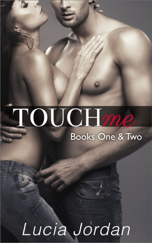 Lucia Jordan - Touch Me - Books 1 and 2