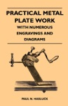 Practical Metal Plate Work - With Numerous Engravings And Diagrams