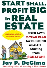START SMALL, PROFIT BIG IN REAL ESTATE: FIXER JAYS 2-YEAR PLAN FOR BUILDING WEALTH - STARTING FROM SCRATCH : FIXER JAYS 2-YEAR PLAN FOR BUILDING WEALTH - STARTING FROM SCRATCH