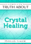 Llewellyns Truth About Crystal Healing
