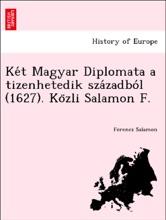 Két Magyar Diplomata A Tizenhetedik Századból (1627). Közli Salamon F.