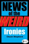 News Of The Weird Ironies